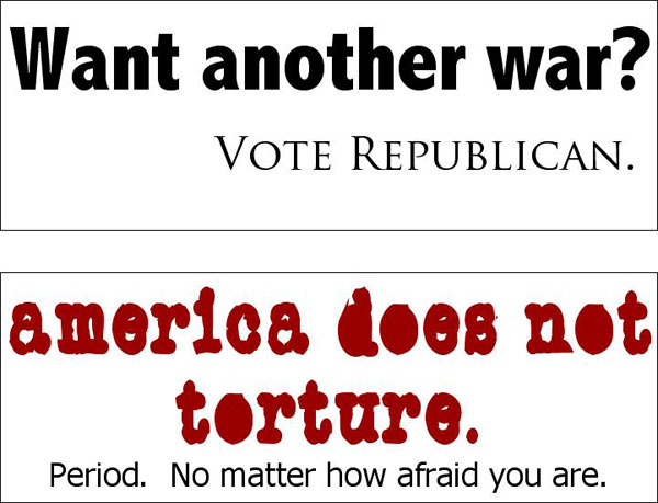 Want another war? Vote Republican | America does not torture. Period. No matter how afraid you are.